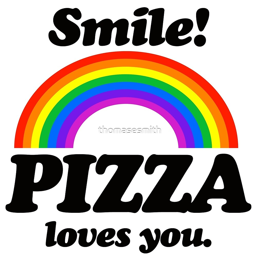 Smile! Pizza Loves You. by thomasesmith