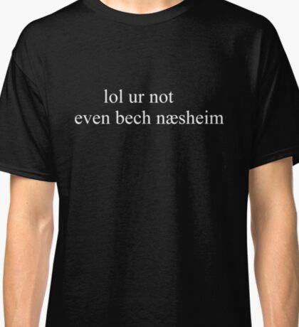 lol ur not even bech næsheim Classic T-Shirt