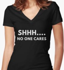 Shh... No One Cares Women's Fitted V-Neck T-Shirt