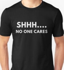 Shh... No One Cares T-Shirt
