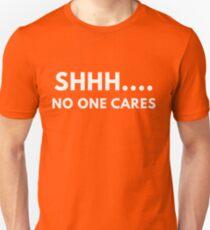 Shh... No One Cares T-Shirt