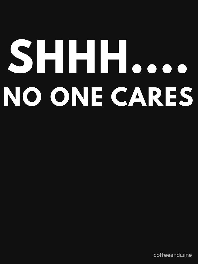 Shh... No One Cares by coffeeandwine