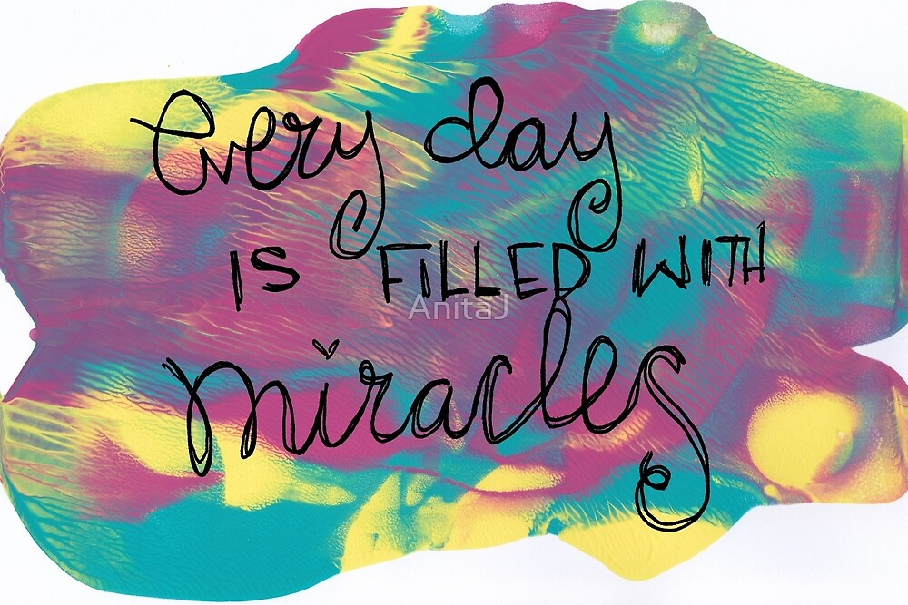 Every Day is Filled with Miracles by AnitaJ