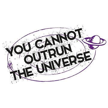 You Can Not Outrun the Universe by artwithmeaning