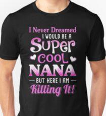 I Never Dreamed I Would Be A Super Cool Nana Unisex T-Shirt
