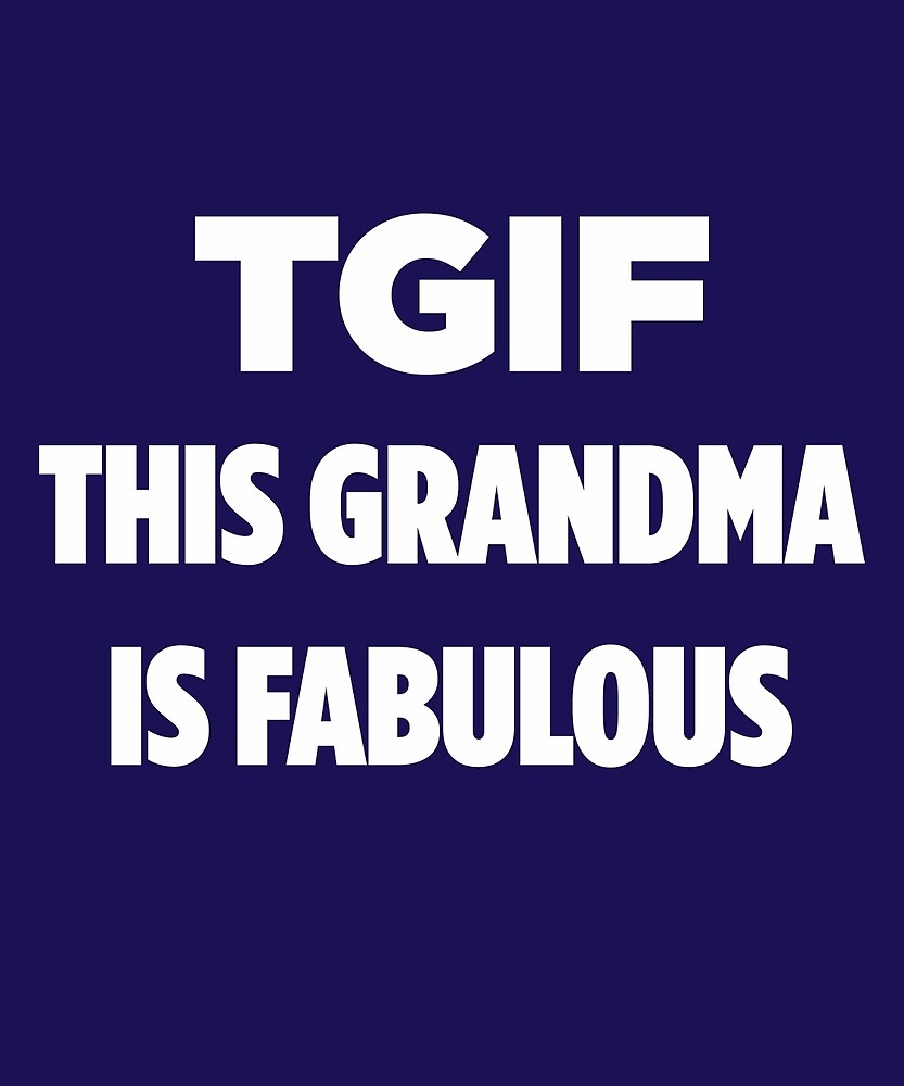 TGIF This Grandma Is Fabulous  by AlwaysAwesome