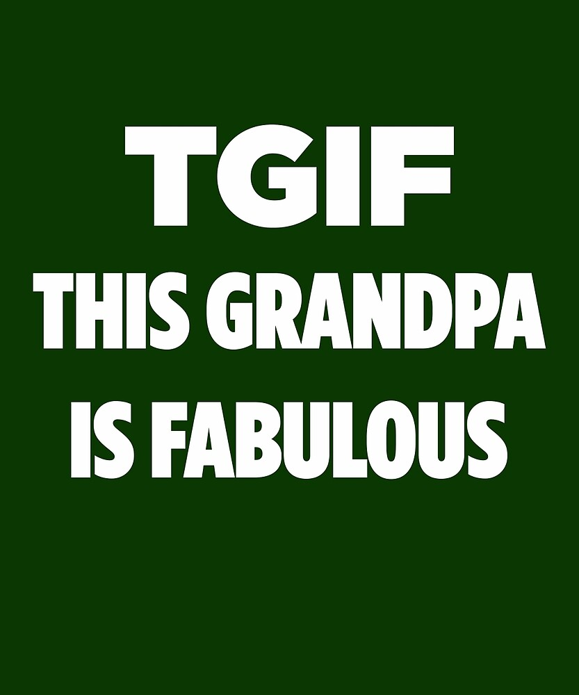 TGIF This Grandpa Is Fabulous  by AlwaysAwesome