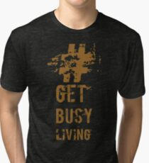 Get busy living  Tri-blend T-Shirt
