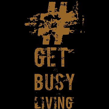 Get busy living  by 4linedesign