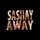 SASHAY AWAY by shantaysashay