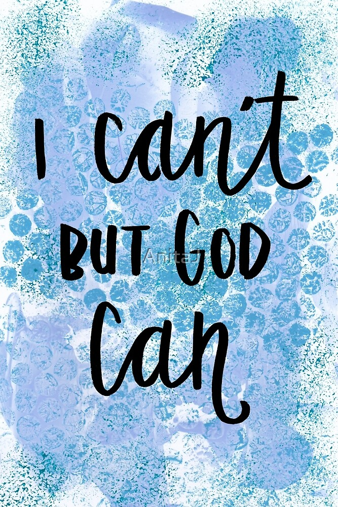 I Can't But God Can by AnitaJ