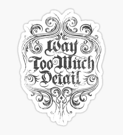Way Too Much Detail Sticker