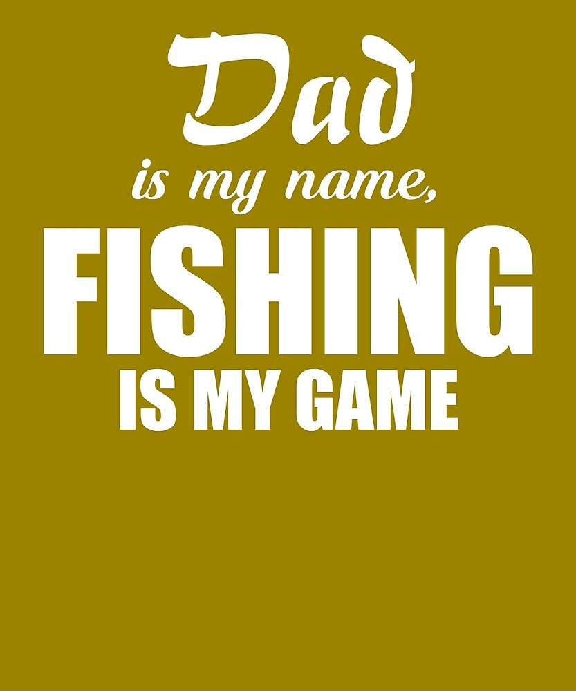 Dad Is My Name Fishing My Game by AlwaysAwesome