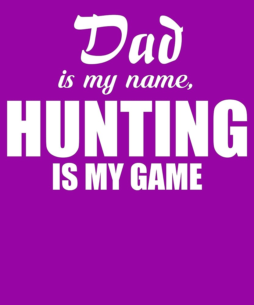 Dad Is My Name Hunting My Game by AlwaysAwesome