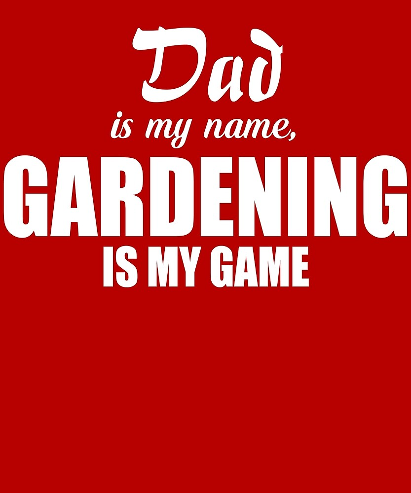 Dad Is My Name Gardening My Game by AlwaysAwesome