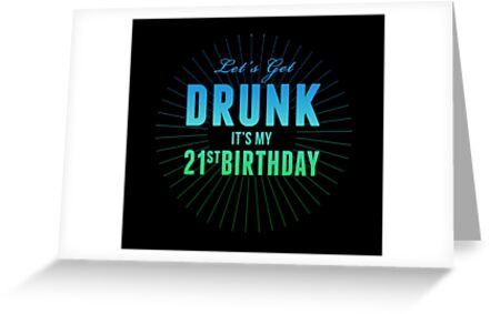 Lets Get Drunk Its My 21st Birthday