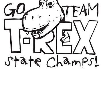 Go Team T - Rex State Champs Sports Player Cute Kids Dino Design by BullQuacky
