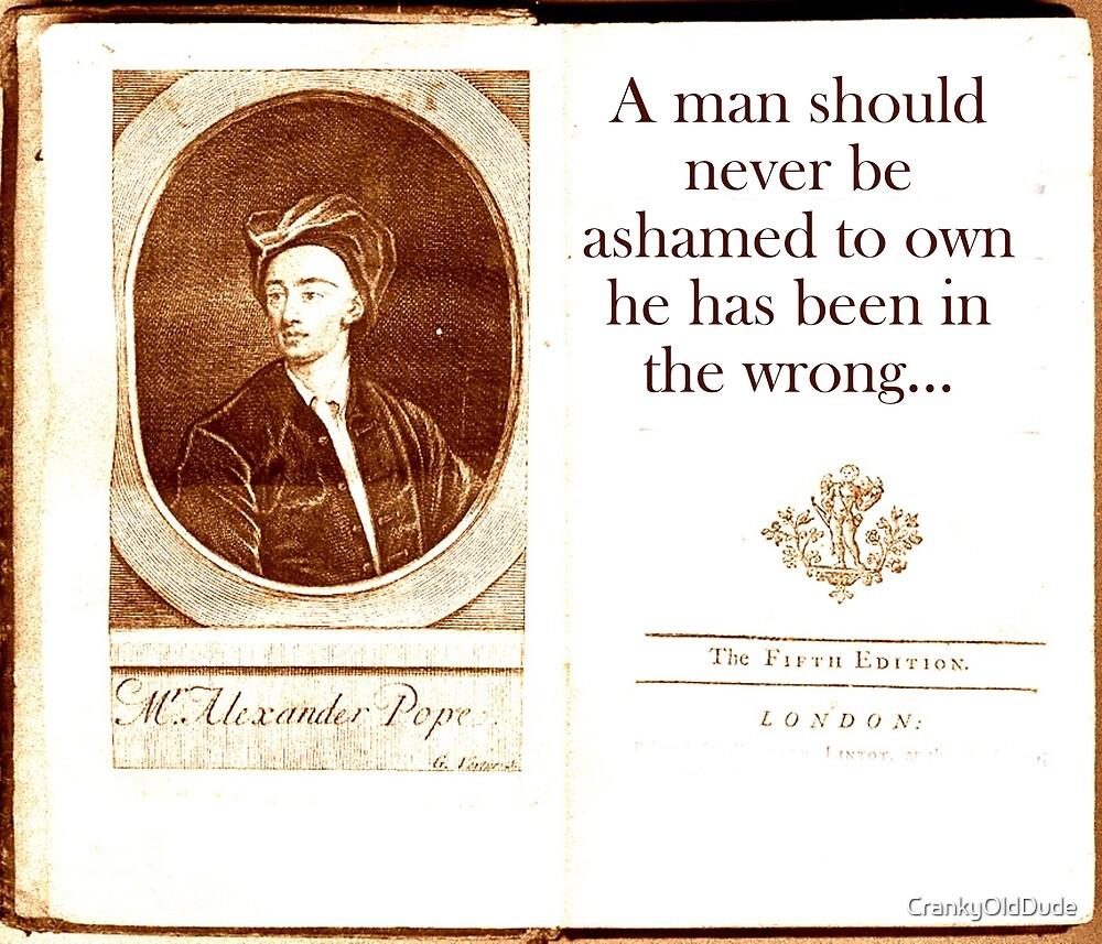 A Man Should Never Be Ashamed - Alexander Pope by CrankyOldDude