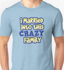 I married into this CRAZY FAMILY! T-Shirt