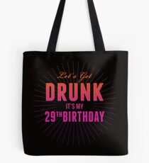 Let's Get Drunk It's My 29th Birthday Tote Bag