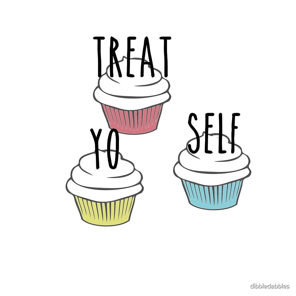 Treat yo self by dibbledabbles