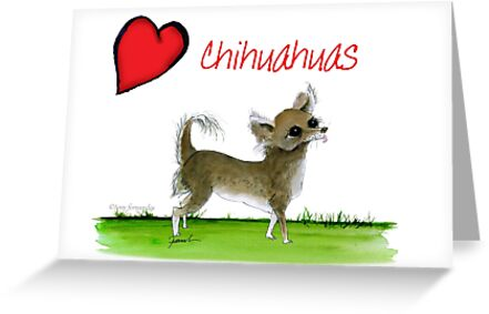 i love chihuahuas by tony fernandes by Tony Fernandes