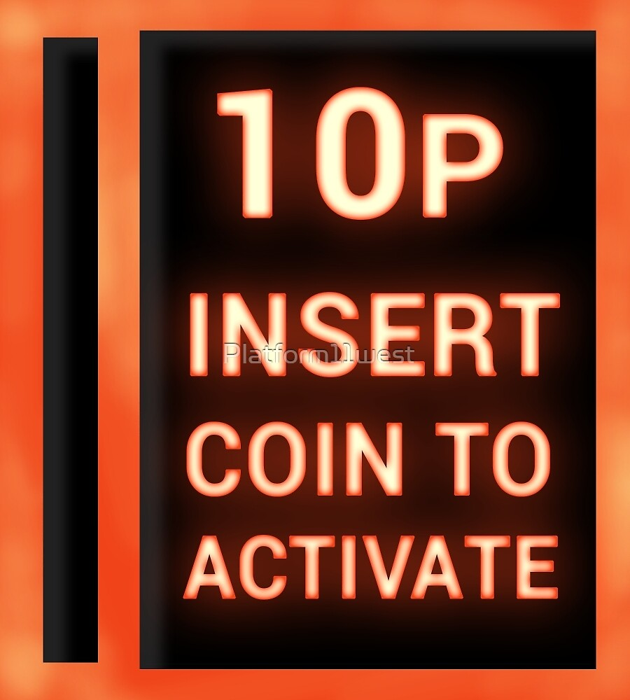 10p insert coin to activate by Platform11west