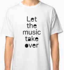 Let the music take over / Quote Classic T-Shirt