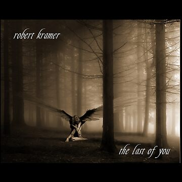 Robert Kramer - The Last Of You by robertkramer