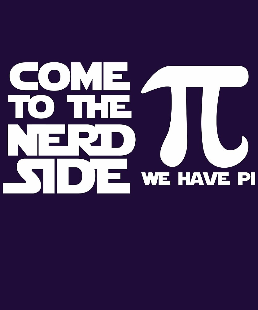 Come To The Nerd Side We Have Pi  by AlwaysAwesome