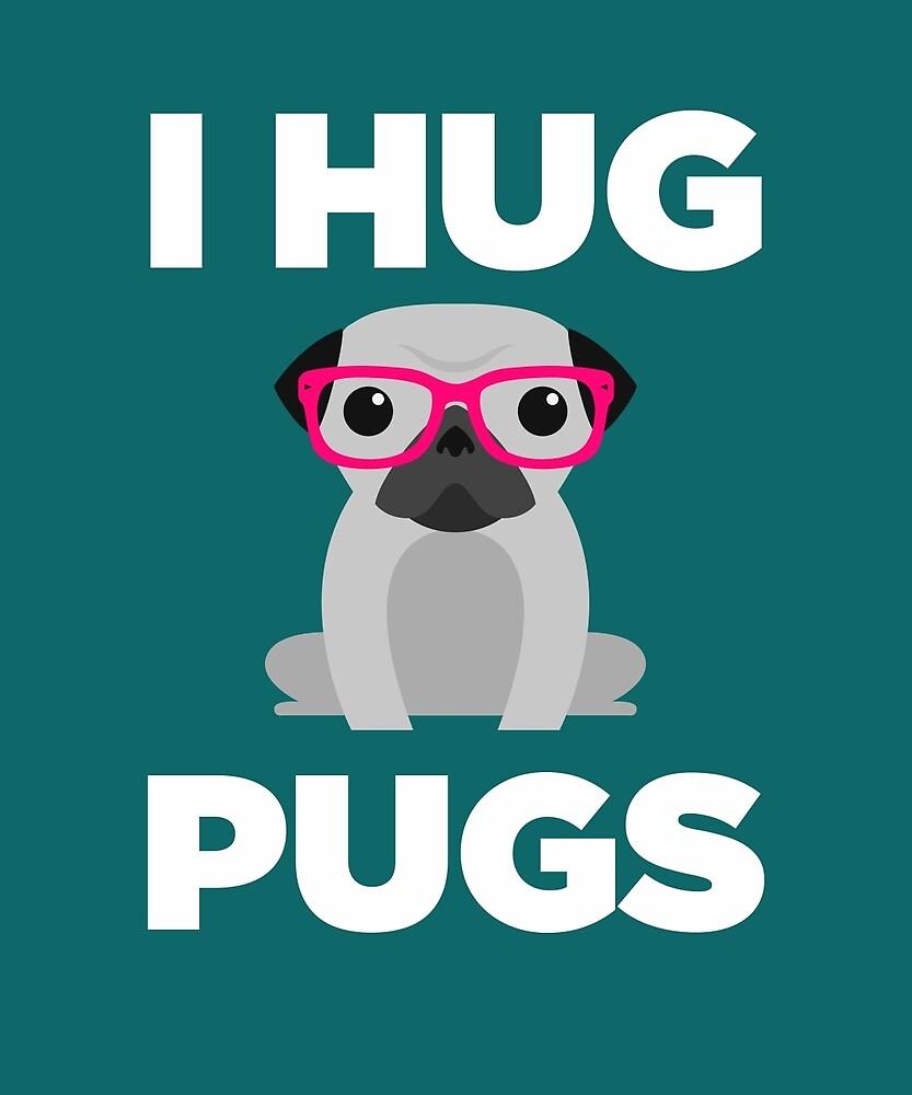 I Hug Pugs  by AlwaysAwesome