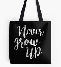 Never Grow up   peter pan   Quote Tote Bag