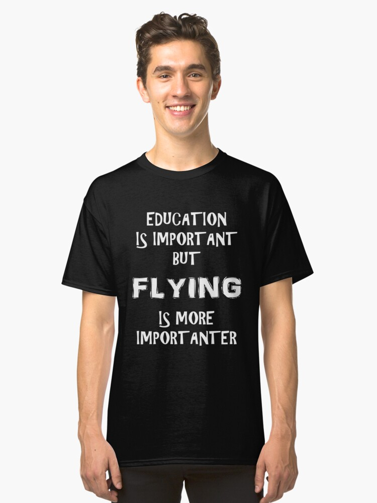 Education Is Important But Flying Is More Importanter T-Shirt Funny Cute Gift For High School College Student Classic T-Shirt Front