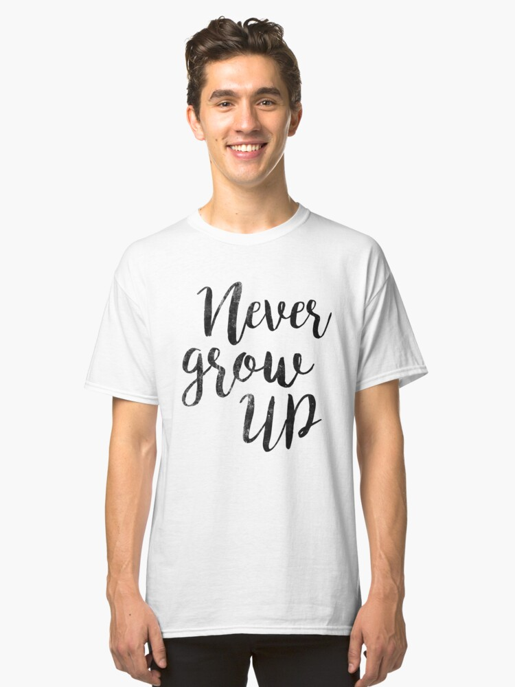 Never Grow up   Peter Pan   Movie Quote Classic T-Shirt Front