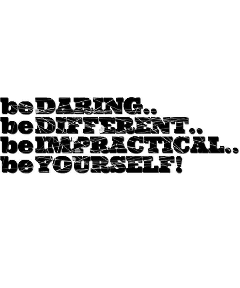 Be Daring, Be Different, Be Impractical, Be Yourself Tshirt by sixfigurecraft