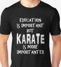 Education Is Important But Karate Is More Importanter T-Shirt Funny Cute Gift For High School College Student T-Shirt