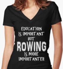 Education Is Important But Rowing Is More Importanter T-Shirt Funny Cute Gift For High School College Student Women's Fitted V-Neck T-Shirt