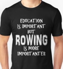 Education Is Important But Rowing Is More Importanter T-Shirt Funny Cute Gift For High School College Student Unisex T-Shirt