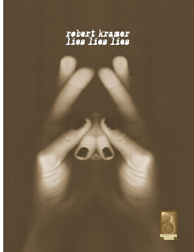 Robert Kramer - Lies, Lies, Lies by robertkramer