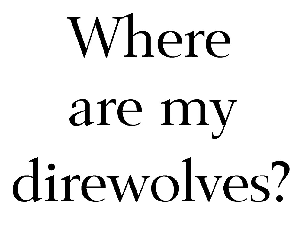Where Are My Direwolves? by shesabella
