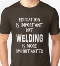 Education Is Important But Welding Is More Importanter T-Shirt Funny Cute Gift For High School College Student Unisex T-Shirt