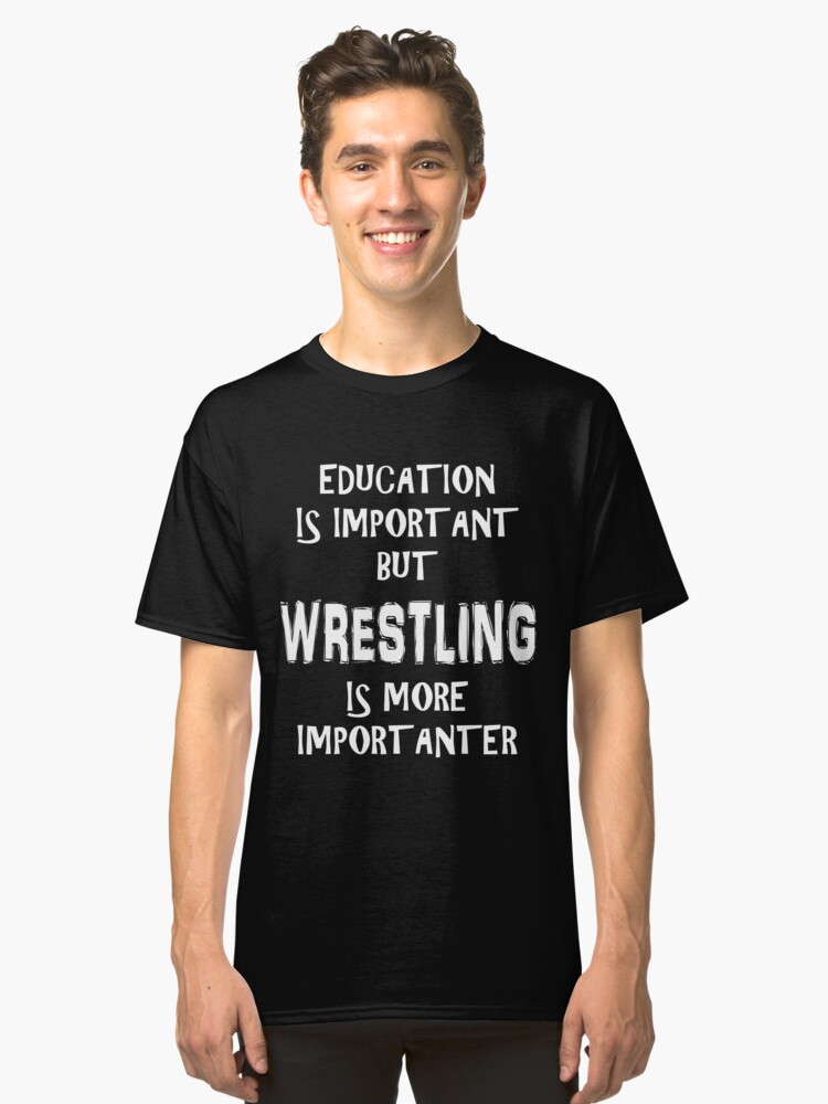 Education Is Important But Wrestling Is More Importanter T-Shirt Funny Cute Gift For High School College Student Classic T-Shirt Front