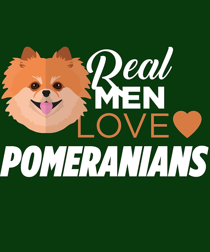 Real Men Love Pomeranians  by AlwaysAwesome
