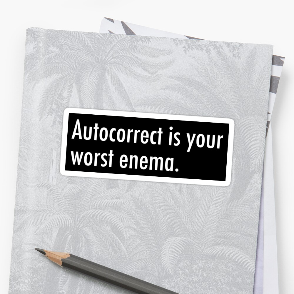 Autocorrect is your worst enema (stickers) by unixorn