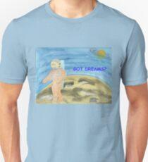 Got Dreams? Unisex T-Shirt