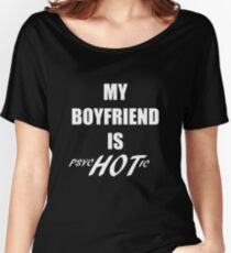 My Boyfriend Is Psychotic Funny Cute Gift For Women T Shirt Boy Friend psyc HOT ic Women's Relaxed Fit T-Shirt