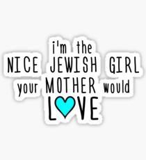 I'm the Nice Jewish Girl Your Mother Would Love Sticker