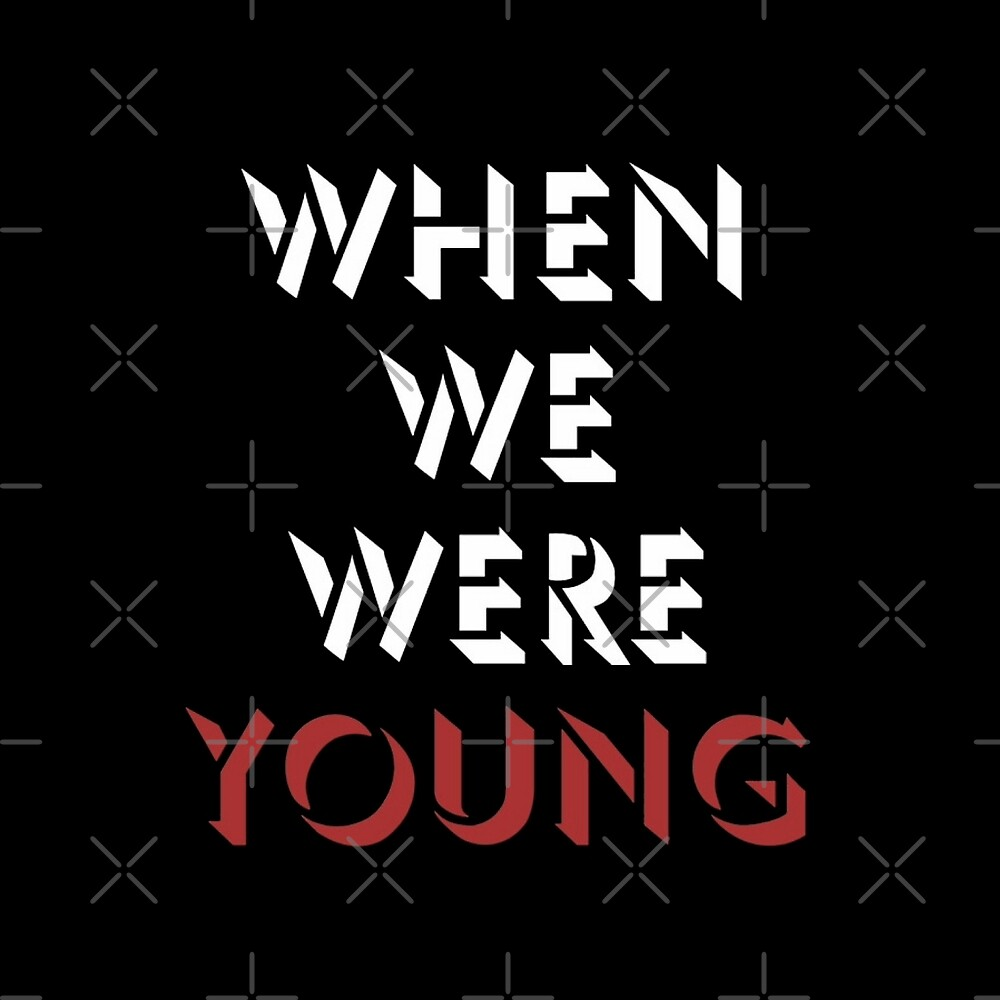 When We Were Young by koltonlane