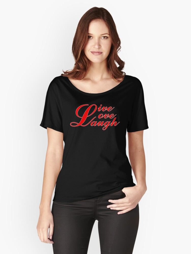 Live, Love, Laugh Women's Relaxed Fit T-Shirt Front