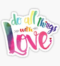 Do ALL things with LOVE Sticker